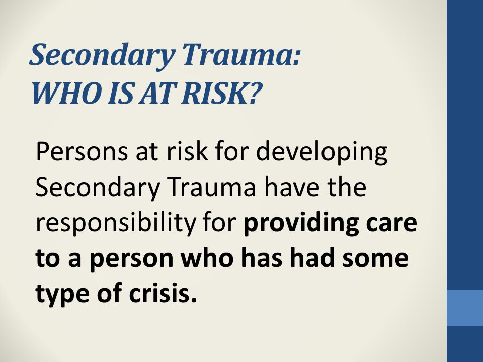 Secondary Trauma: WHO IS AT RISK.