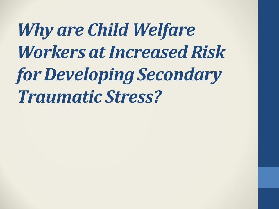 Why are Child Welfare Workers at Increased Risk for Developing Secondary Traumatic Stress