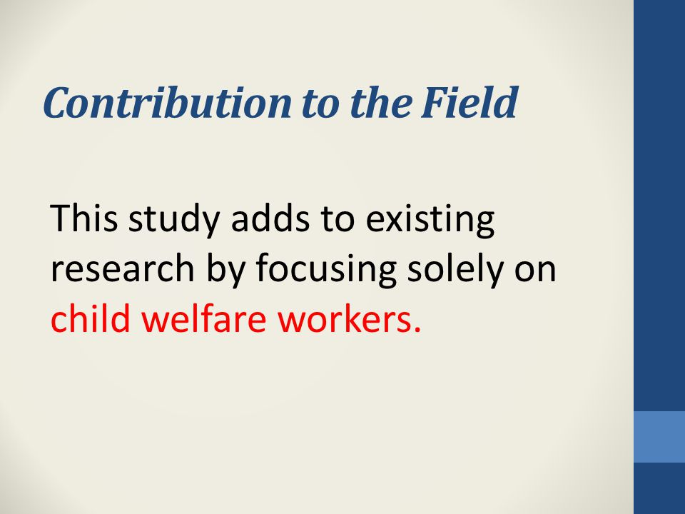 Contribution to the Field This study adds to existing research by focusing solely on child welfare workers.