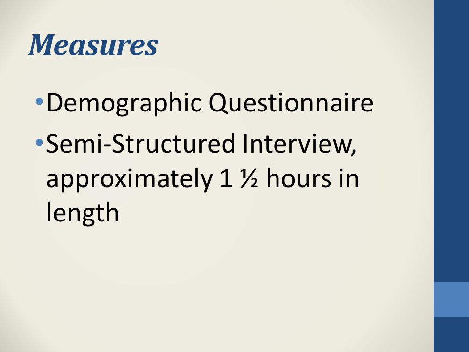 Measures Demographic Questionnaire Semi-Structured Interview, approximately 1 ½ hours in length
