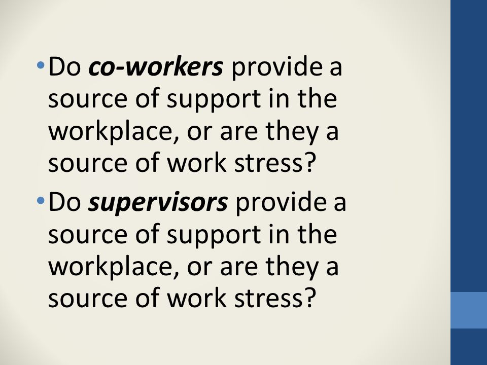 Do co-workers provide a source of support in the workplace, or are they a source of work stress.