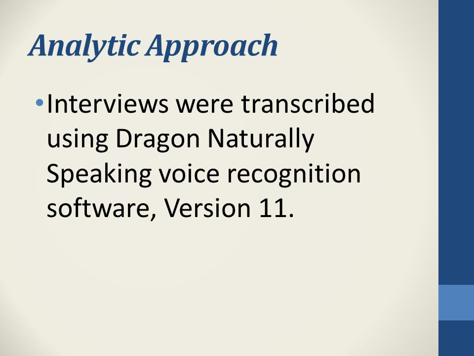 Analytic Approach Interviews were transcribed using Dragon Naturally Speaking voice recognition software, Version 11.