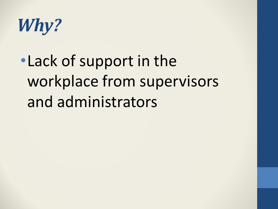 Why Lack of support in the workplace from supervisors and administrators