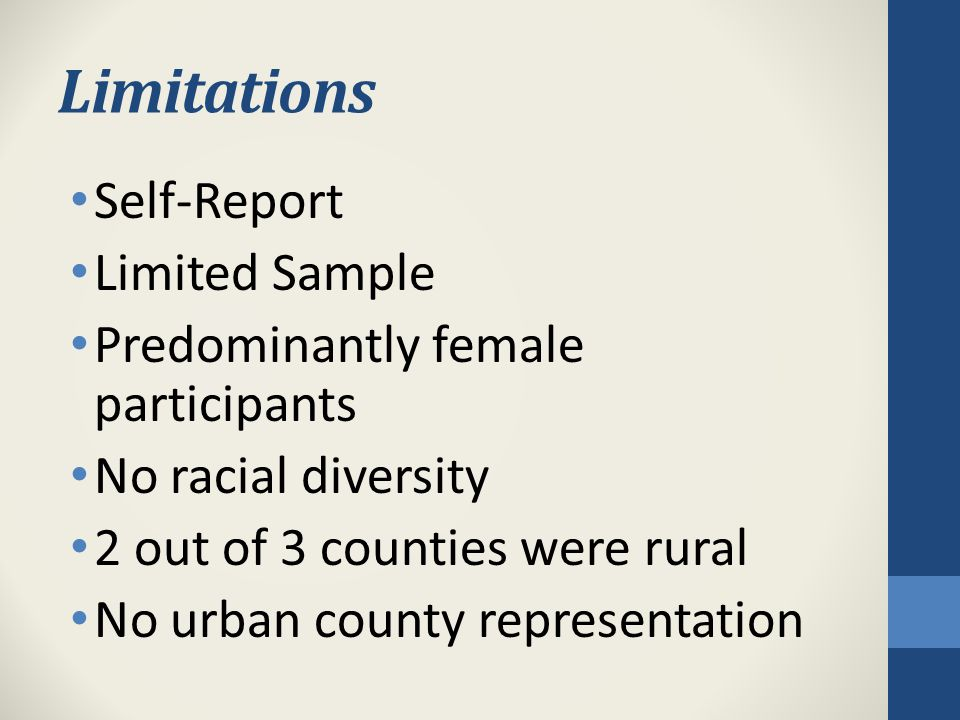 Limitations Self-Report Limited Sample Predominantly female participants No racial diversity 2 out of 3 counties were rural No urban county representation