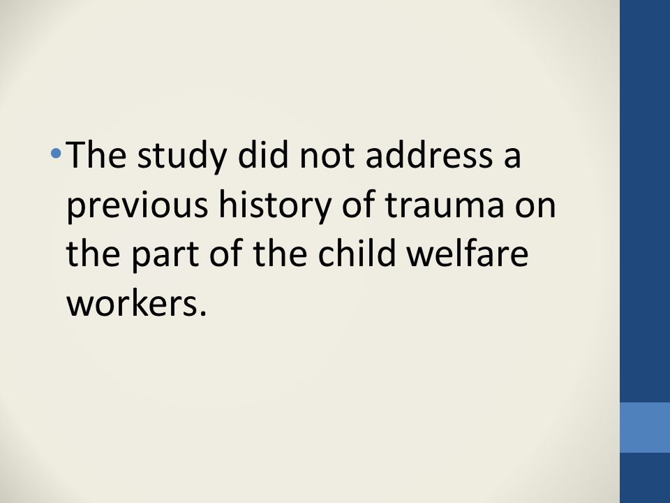 The study did not address a previous history of trauma on the part of the child welfare workers.