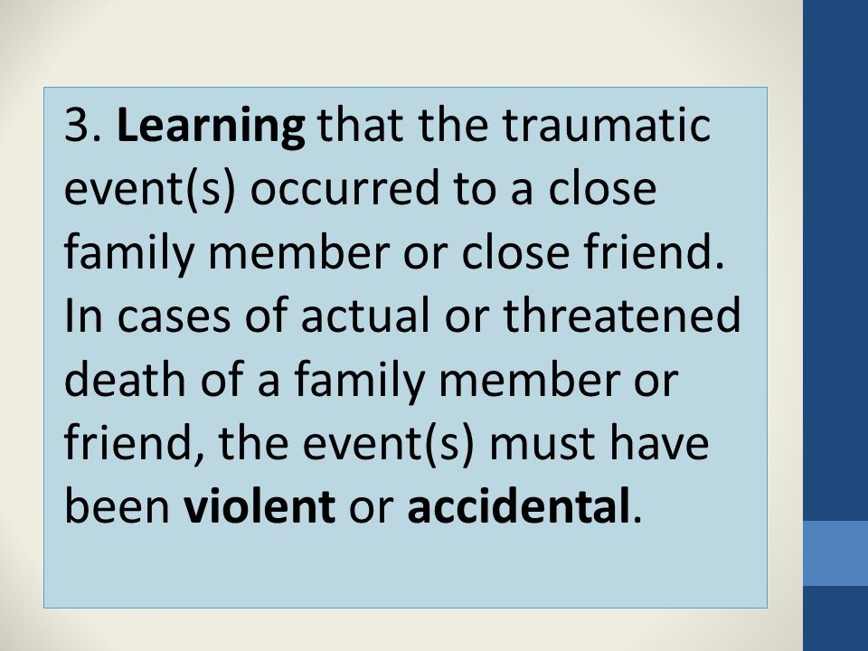 3. Learning that the traumatic event(s) occurred to a close family member or close friend.