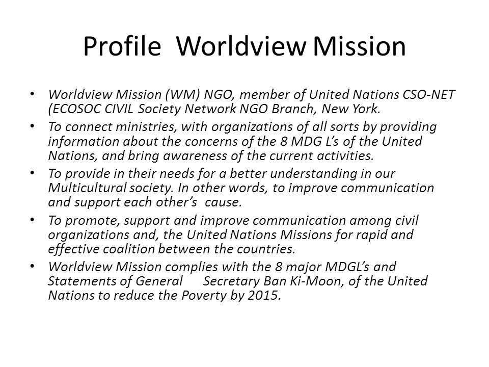 Profile Worldview Mission Worldview Mission (WM) NGO, member of United Nations CSO-NET (ECOSOC CIVIL Society Network NGO Branch, New York.
