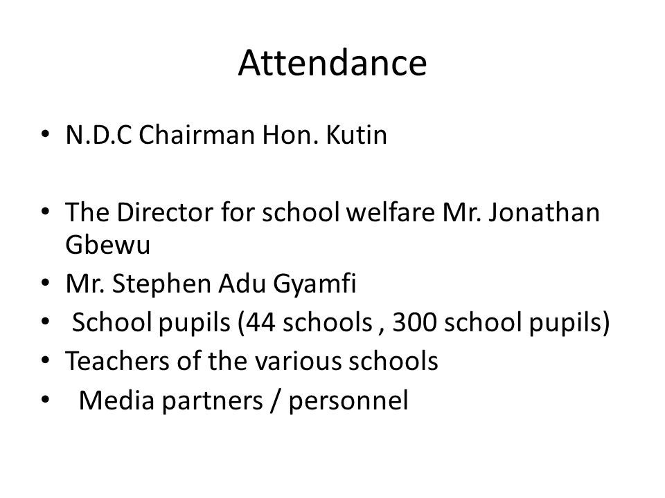 Attendance N.D.C Chairman Hon. Kutin The Director for school welfare Mr.
