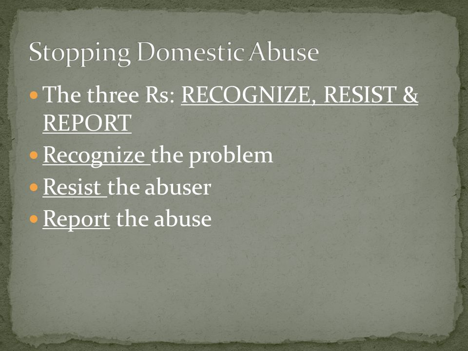 The three Rs: RECOGNIZE, RESIST & REPORT Recognize the problem Resist the abuser Report the abuse