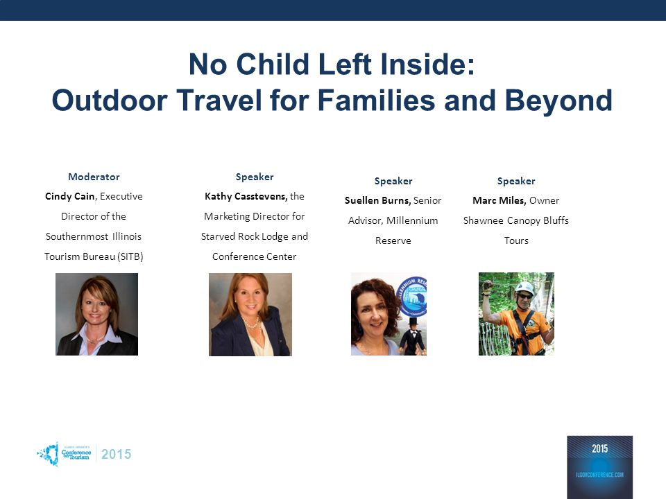 2015 No Child Left Inside: Outdoor Travel for Families and Beyond Moderator Cindy Cain, Executive Director of the Southernmost Illinois Tourism Bureau