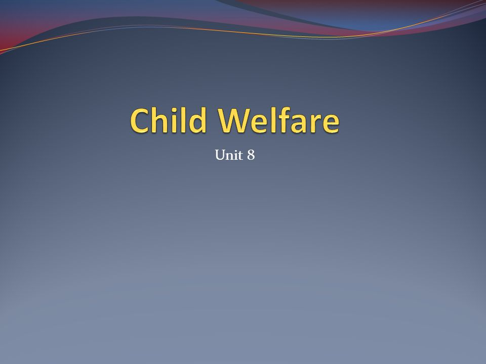 Child Welfare DISCUSS THE FOLLOWING QUESTIONS 1.