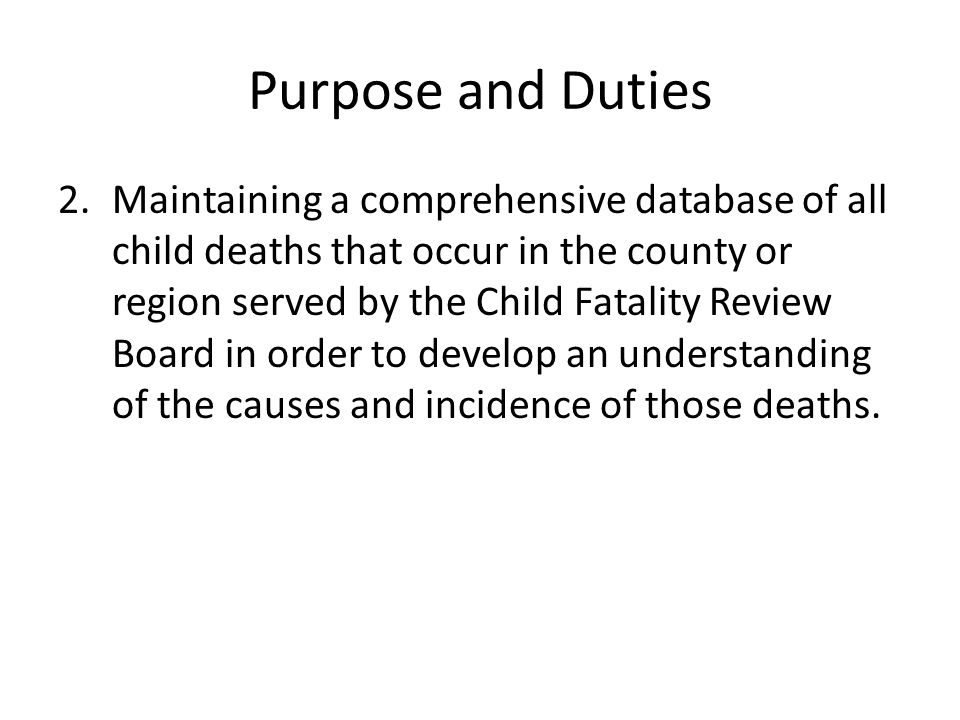 Purpose and Duties 3.Recommending and developing plans for implementing local service and program changes to the groups, professions, agencies or entities that serve families and children that might prevent child deaths.
