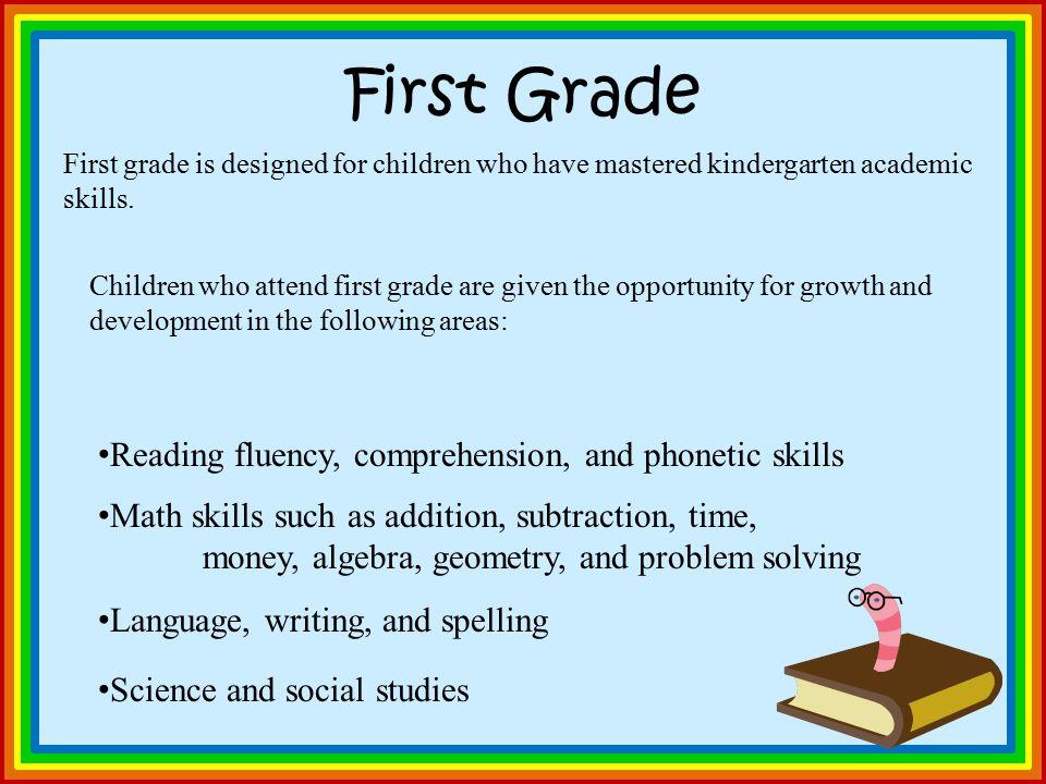 First Grade First grade is designed for children who have mastered kindergarten academic skills.