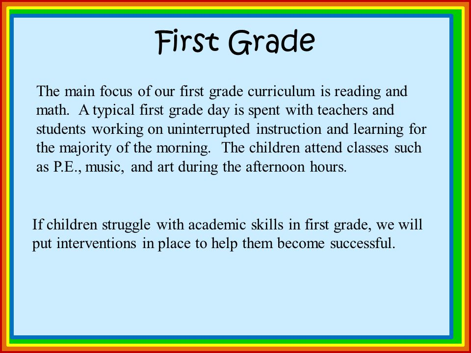 First Grade The main focus of our first grade curriculum is reading and math.