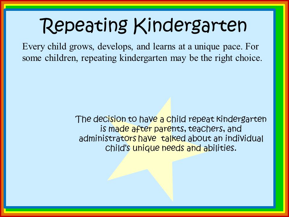 Repeating Kindergarten Every child grows, develops, and learns at a unique pace.