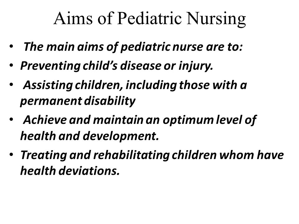 Aims of Pediatric Nursing The main aims of pediatric nurse are to: Preventing child's disease or injury. Assisting children, including those with a pe