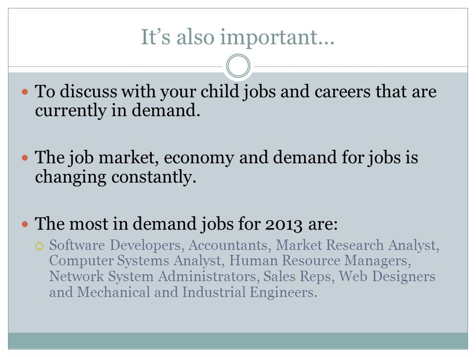 It's also important… To discuss with your child jobs and careers that are currently in demand.