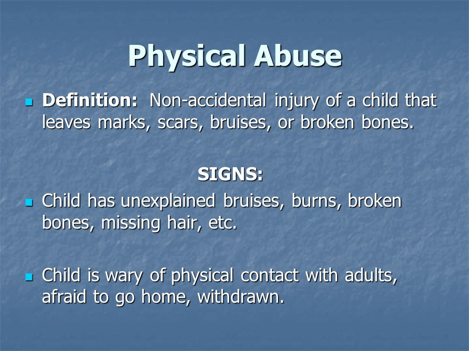 Physical Abuse Definition: Non-accidental injury of a child that leaves marks, scars, bruises, or broken bones.