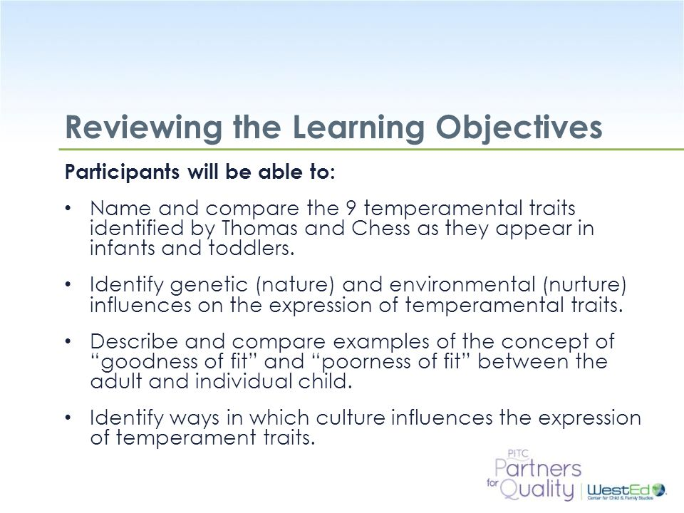 WestEd.org Reviewing the Learning Objectives Participants will be able to: Name and compare the 9 temperamental traits identified by Thomas and Chess