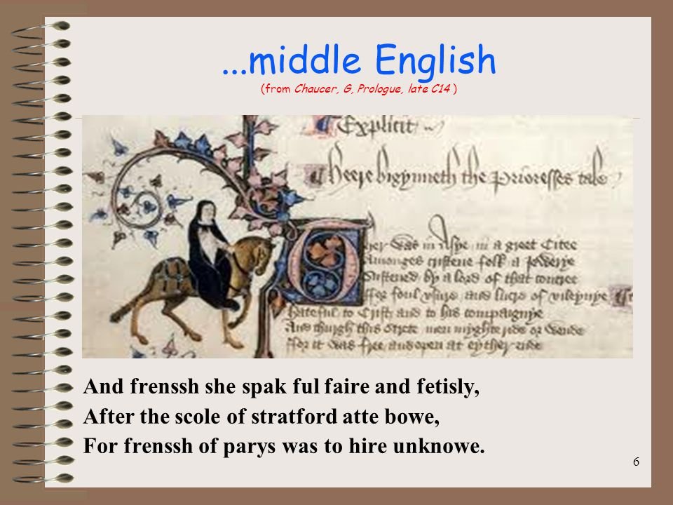 ...middle English (from Chaucer, G, Prologue, late C14 ) And frenssh she spak ful faire and fetisly, After the scole of stratford atte bowe, For frenssh of parys was to hire unknowe.
