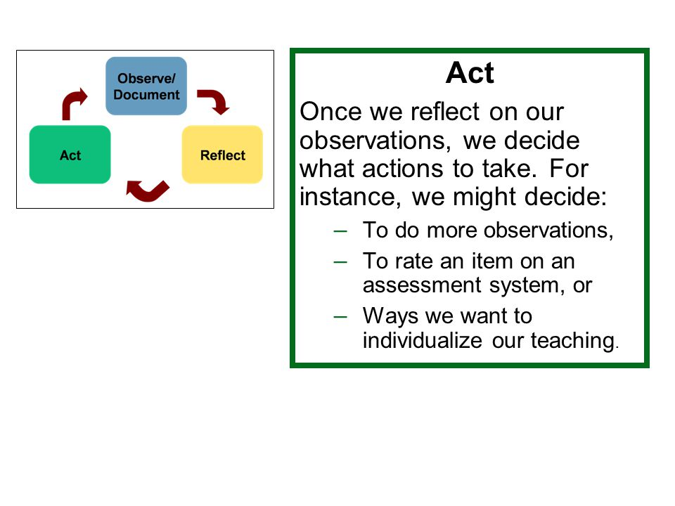 Act Once we reflect on our observations, we decide what actions to take. For instance, we might decide: – To do more observations, – To rate an item o