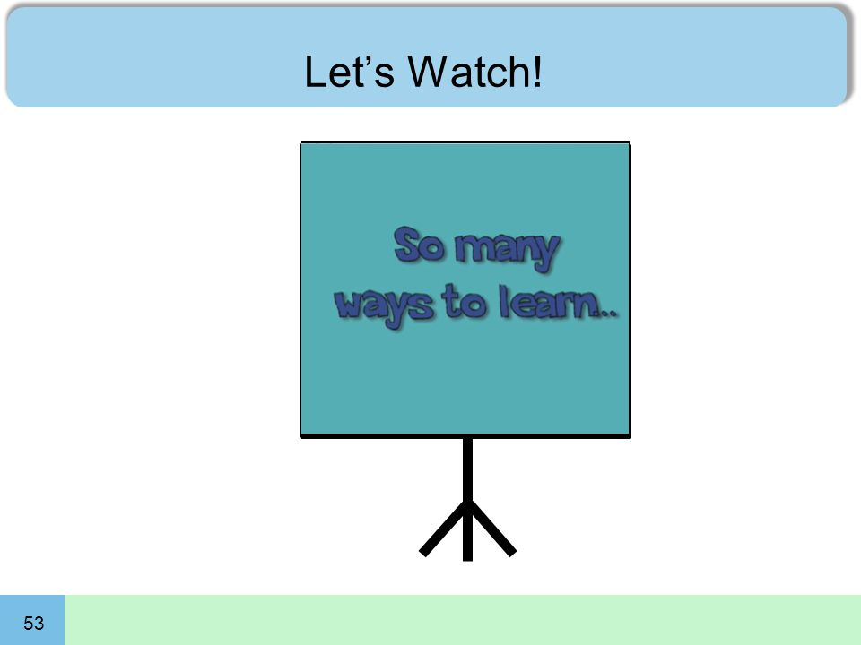 53 Let's Watch! So Many Ways to Learn