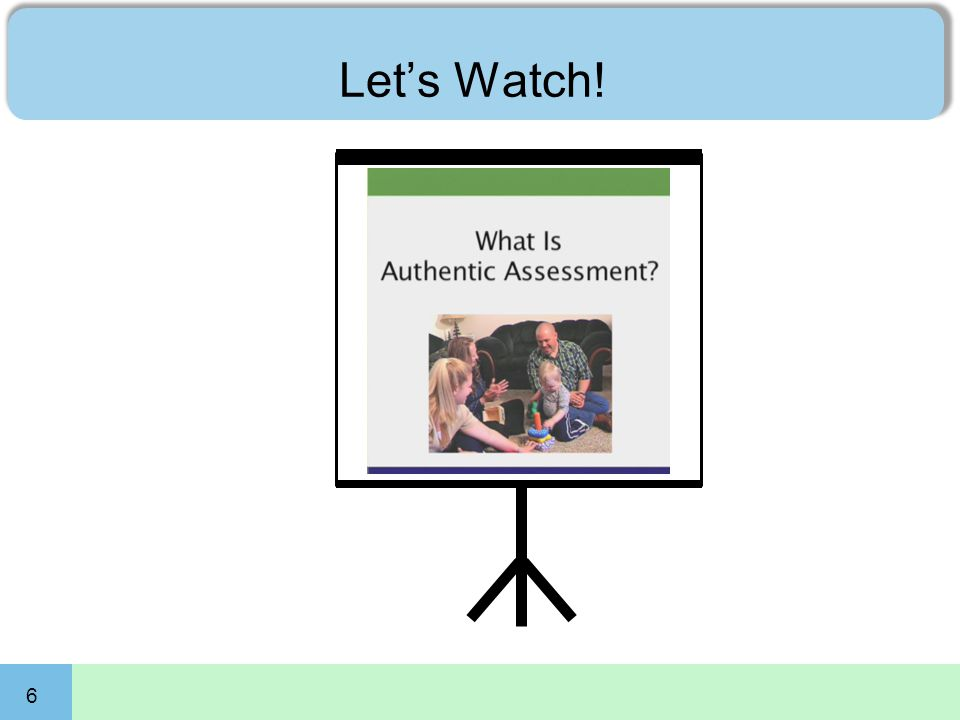 6 Let's Watch! What is Authentic Assessment
