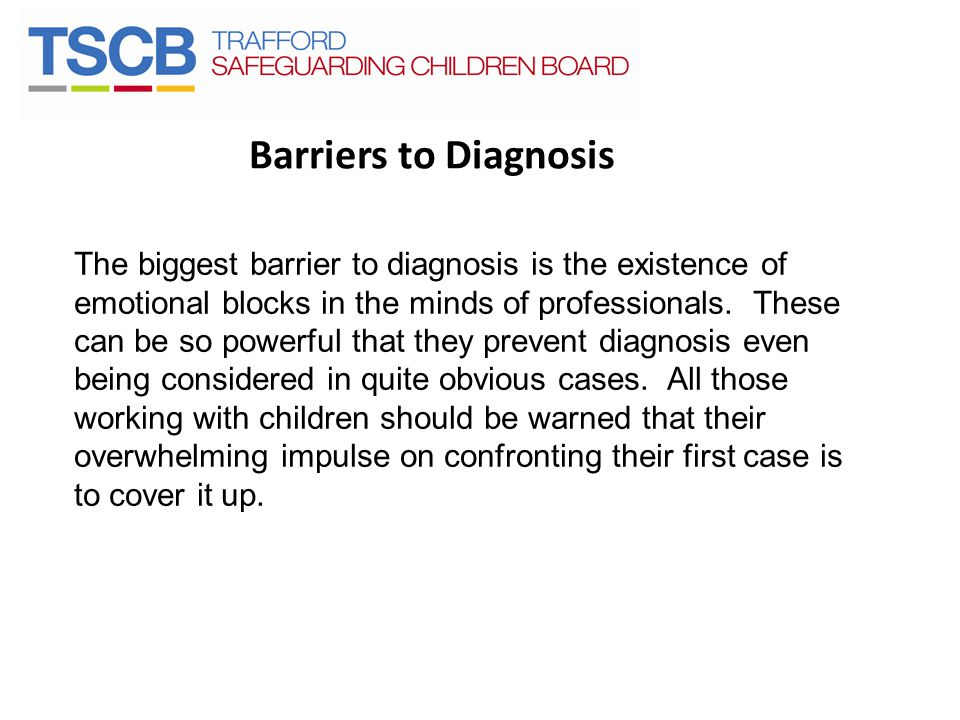 Barriers to Diagnosis The biggest barrier to diagnosis is the existence of emotional blocks in the minds of professionals.