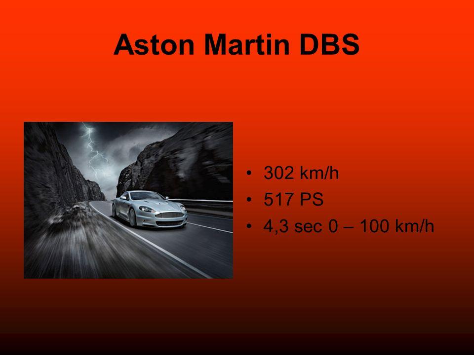 Aston Martin DBS 302 km/h 517 PS 4,3 sec 0 – 100 km/h