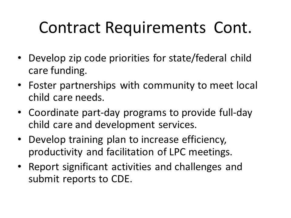 Contract Requirements Cont. Develop zip code priorities for state/federal child care funding. Foster partnerships with community to meet local child c