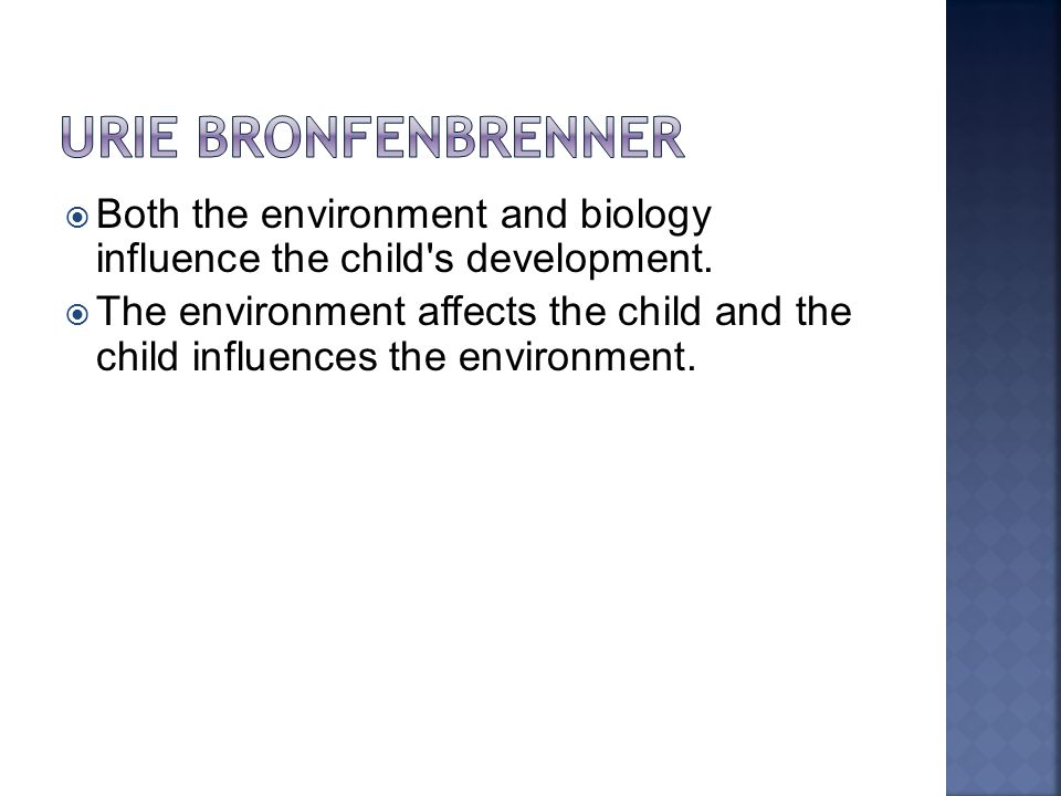  Both the environment and biology influence the child s development.