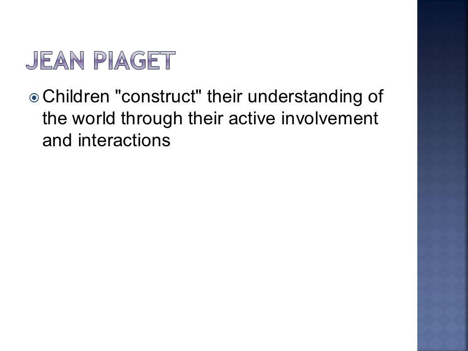  Children construct their understanding of the world through their active involvement and interactions