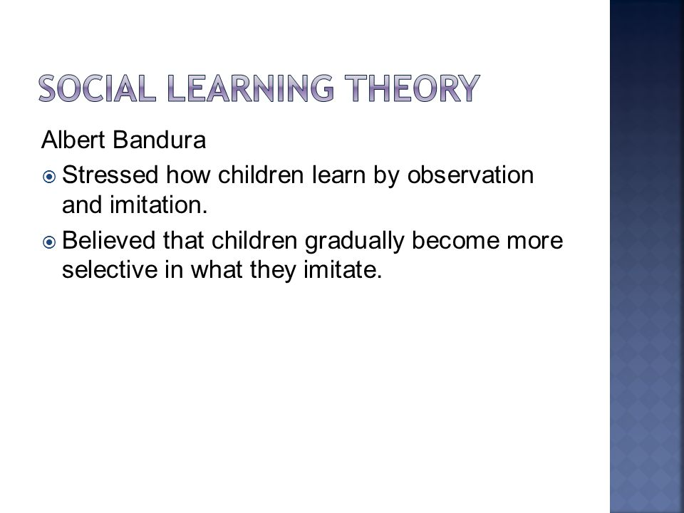 Albert Bandura  Stressed how children learn by observation and imitation.