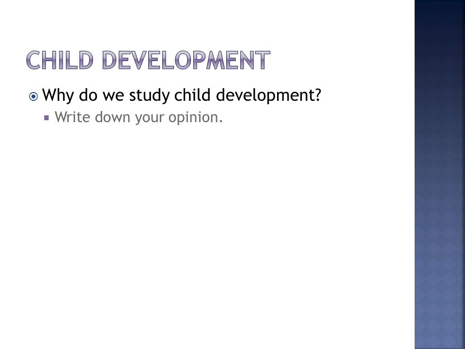 Why do we study child development  Write down your opinion.