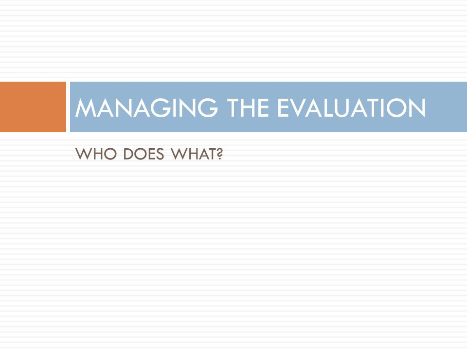 WHO DOES WHAT? MANAGING THE EVALUATION