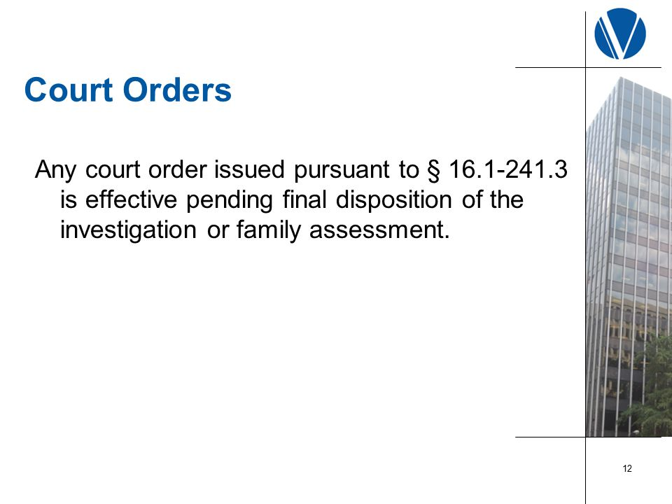 Court Orders Any court order issued pursuant to § 16.1-241.3 is effective pending final disposition of the investigation or family assessment.