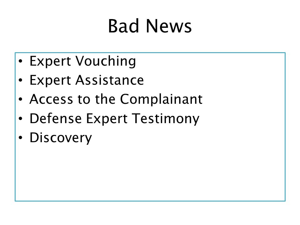 Bad News Expert Vouching Expert Assistance Access to the Complainant Defense Expert Testimony Discovery