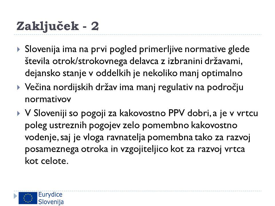 Zaključek - 2  Slovenija ima na prvi pogled primerljive normative glede števila otrok/strokovnega delavca z izbranini državami, dejansko stanje v odd