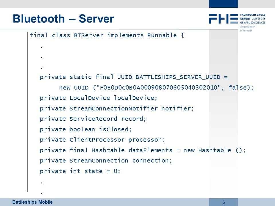 Battleships Mobile 5 Bluetooth – Server final class BTServer implements Runnable {.