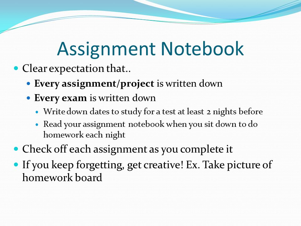 Time Management Designate a time and place for daily homework Include after school activities when setting up homework schedule Upcoming test.