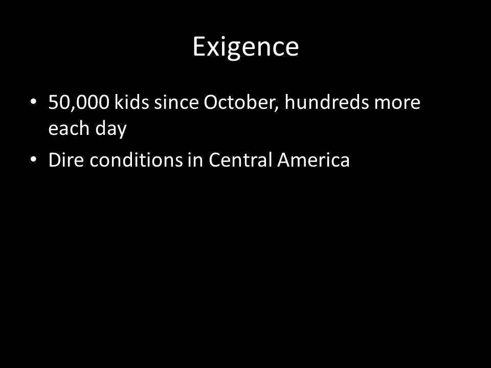 Exigence 50,000 kids since October, hundreds more each day Dire conditions in Central America