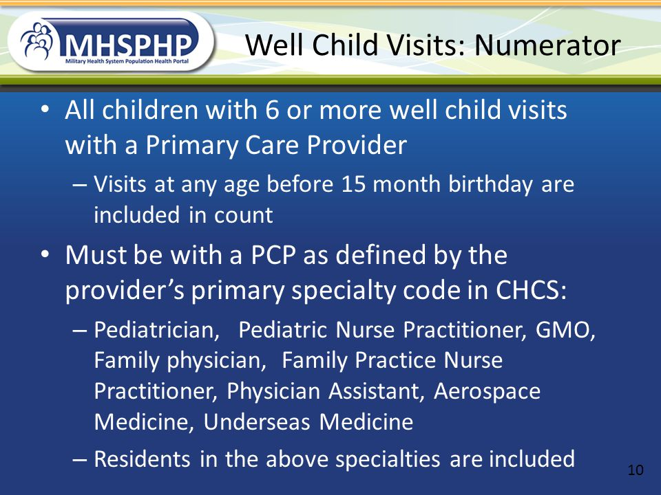 Well Child Visits: Numerator All children with 6 or more well child visits with a Primary Care Provider – Visits at any age before 15 month birthday a