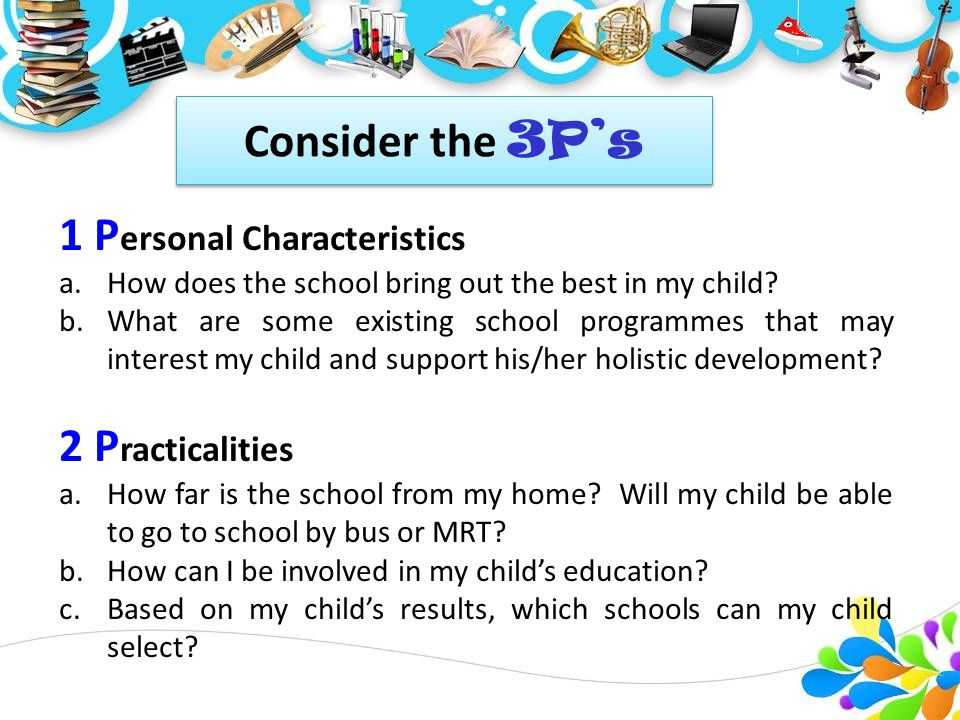 Consider the 3P's 1 P ersonal Characteristics a.How does the school bring out the best in my child.