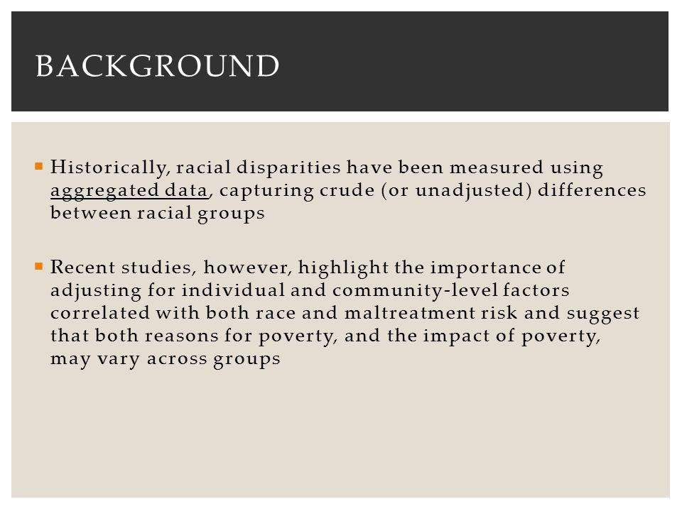  Historically, racial disparities have been measured using aggregated data, capturing crude (or unadjusted) differences between racial groups  Recen