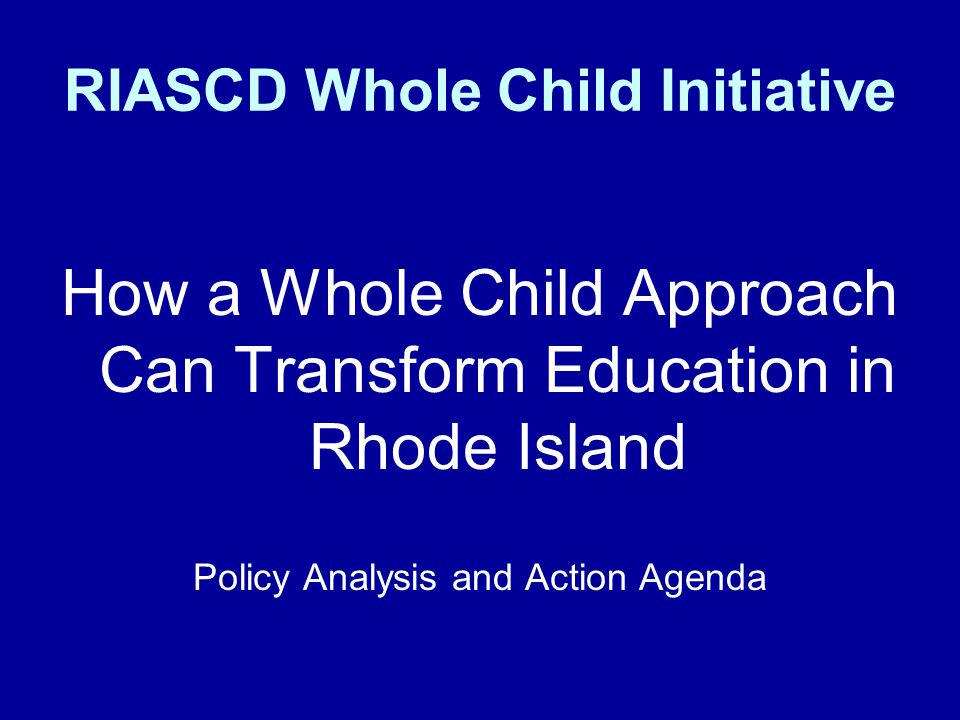 RIASCD Whole Child Initiative How a Whole Child Approach Can Transform Education in Rhode Island Policy Analysis and Action Agenda