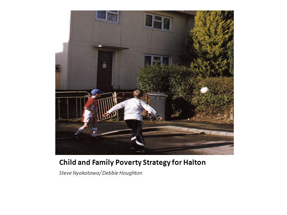 Child and Family Poverty Strategy for Halton Steve Nyakatawa/ Debbie Houghton