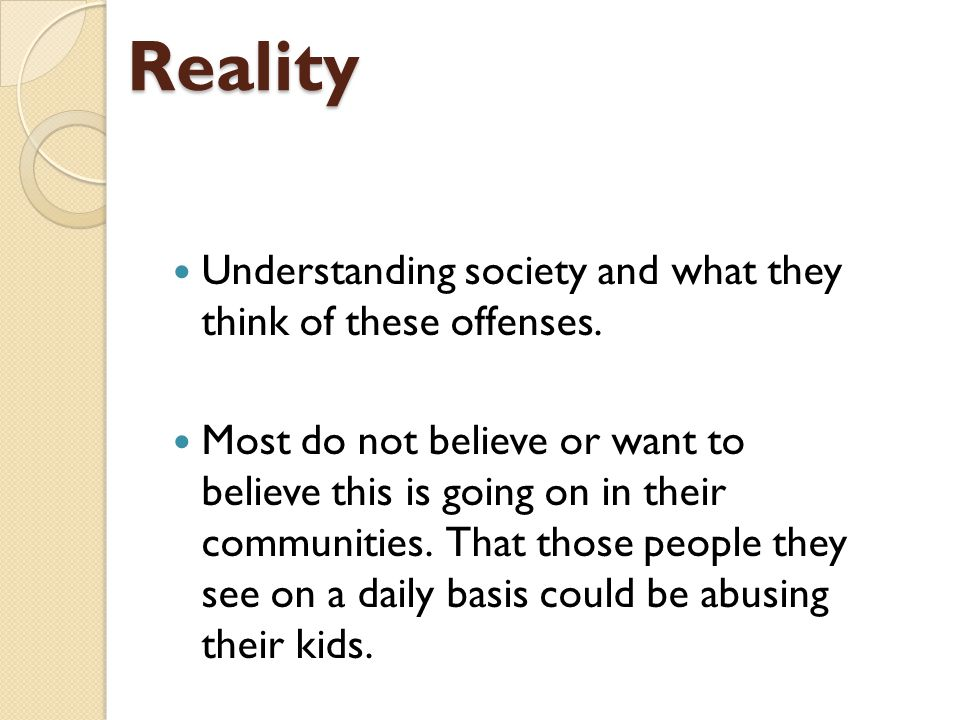 Reality Understanding society and what they think of these offenses.