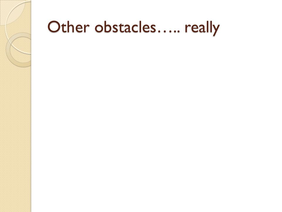 Other obstacles….. really