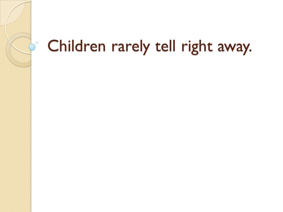 Children rarely tell right away.