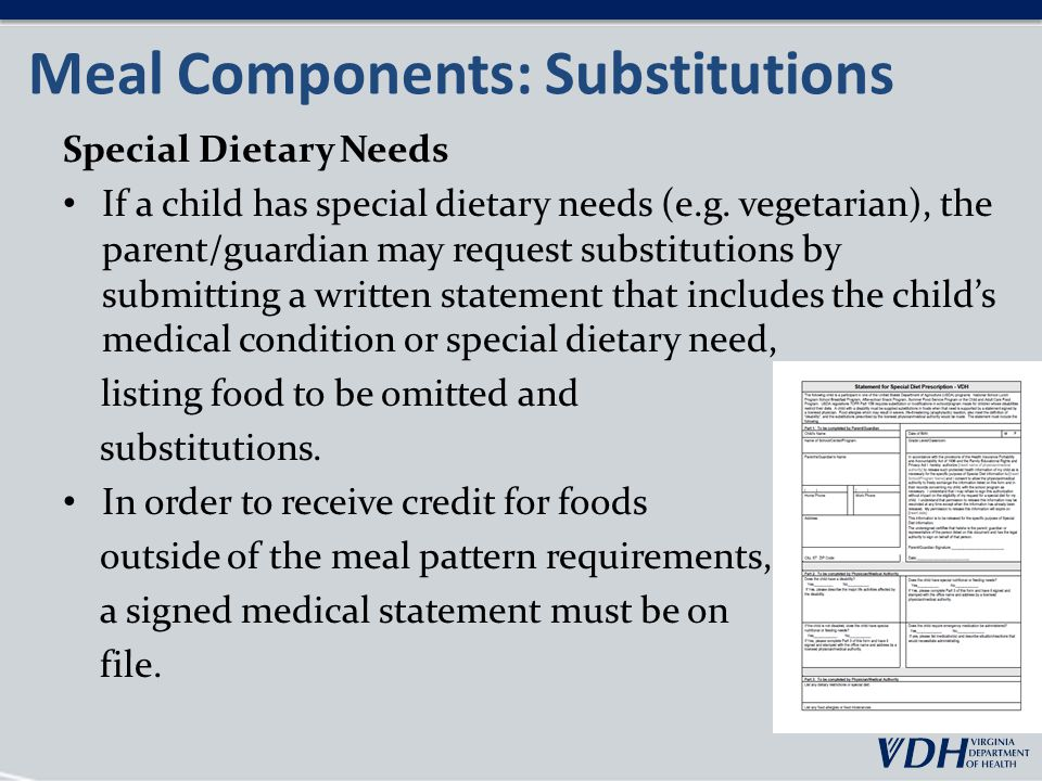 Meal Components: Substitutions Special Dietary Needs If a child has special dietary needs (e.g.